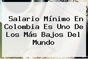http://tecnoautos.com/wp-content/uploads/imagenes/tendencias/thumbs/salario-minimo-en-colombia-es-uno-de-los-mas-bajos-del-mundo.jpg Salario Minimo Colombia 2016. Salario mínimo en Colombia es uno de los más bajos del mundo, Enlaces, Imágenes, Videos y Tweets - http://tecnoautos.com/actualidad/salario-minimo-colombia-2016-salario-minimo-en-colombia-es-uno-de-los-mas-bajos-del-mundo/