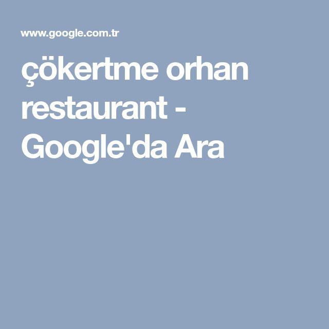 çökertme orhan restaurant - Google'da Ara
