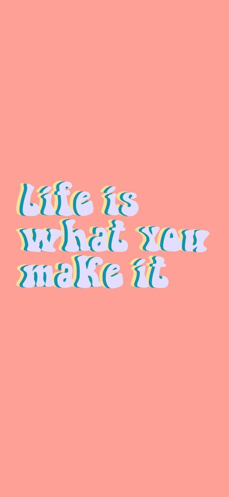 Life Is What You Make Of It Words Wallpaper Wallpaper Quotes Happy Words