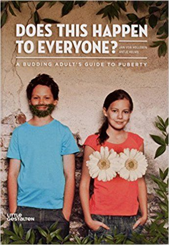 "Does This Happen to Everyone? A Budding Adult's Guide to Puberty, by Jan Von Holleben and Antje Helms | ""Many middle-school-age kids are embarrassed to ask adults about puberty and sex, and the playful presentation of facts and frank tone make this a comfortable entry point to further discussions about sexual health and developing bodies."""