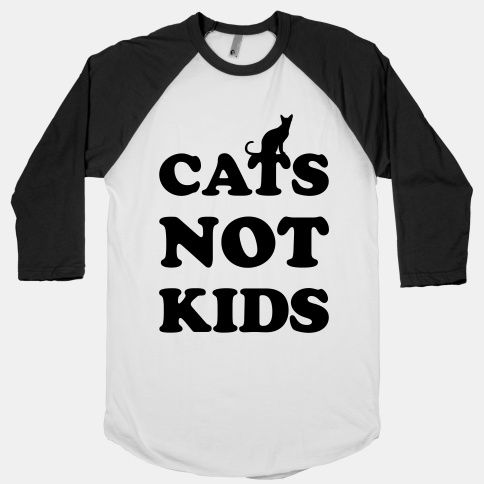 Cats not kids.   Why didn't I think of this 12 years ago??