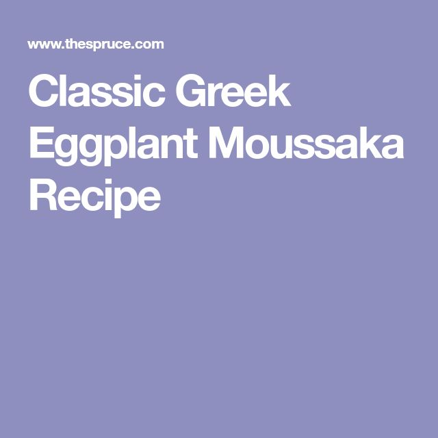 Classic Greek Eggplant Moussaka Recipe