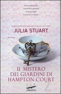Il mistero dei giardini di Hampton Court - Julia Stuart - Corbaccio - in libreria dall'11 luglio 2013 - www.wuz.it/libro/mistero-dei-giardini/Stuart-Julia/9788863805512.html