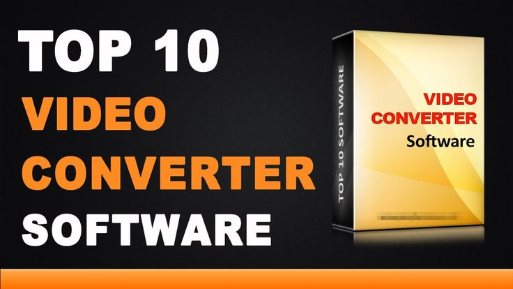 Top 10 Best Video Converter Software For Windows PC And MAC OS – 2017