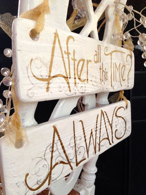To all the Harry Potter fans... 2 sided wedding signs, Mr and Mrs on one and the after all this time? Always sentiments on the other side.
