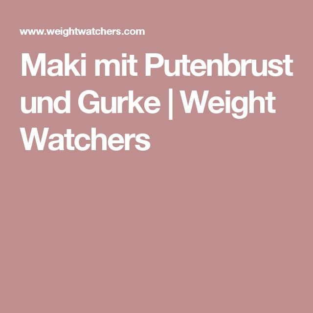 Maki mit Putenbrust und Gurke | Weight Watchers