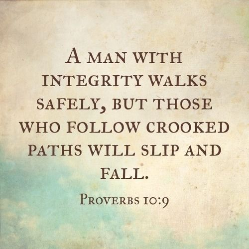 A Christian dad should always walk with integrity.  We must do the right thing even when no one is looking.  God is all knowing and according to Proverbs 10:9 when we have integrity we will be blessed but if we dont we will be found out.