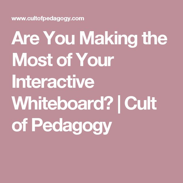 Are You Making the Most of Your Interactive Whiteboard?   Cult of Pedagogy
