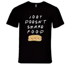 Joey Doesn't Share Food Sandwich / Friends T Shirt