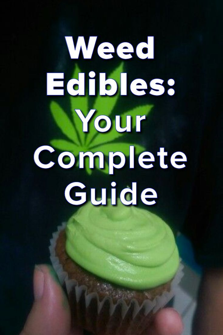 Weed Edibles: Your Complete Guide