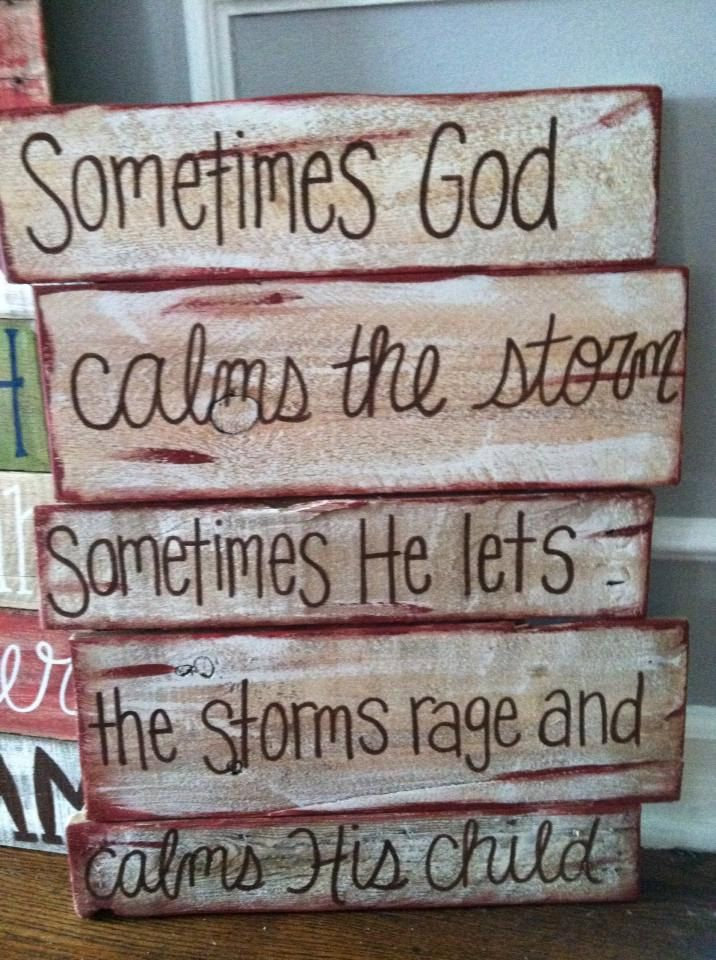 Sometimes God calms the storm. Sometimes He lets the storms rage and calms His childPallet Art - Bible Verse Series. $45.00, via Etsy.