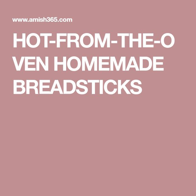HOT-FROM-THE-OVEN HOMEMADE BREADSTICKS