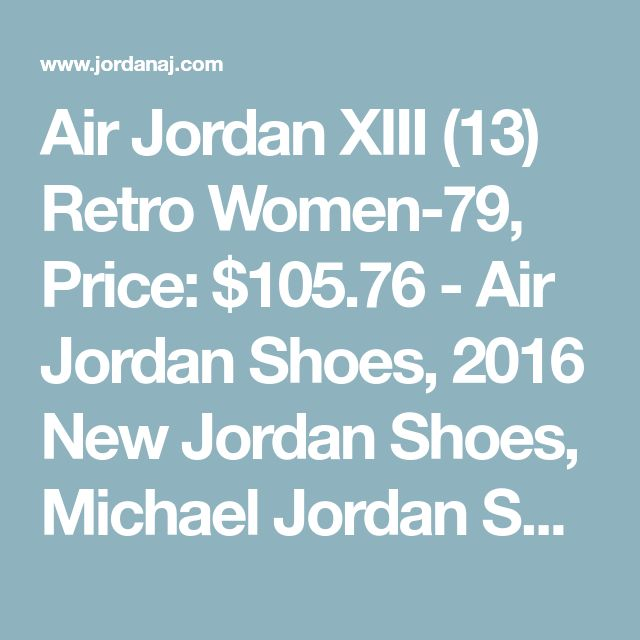 Air Jordan XIII (13) Retro Women-79, Price: $105.76 - Air Jordan Shoes, 2016 New Jordan Shoes, Michael Jordan Shoes - JordanAJ.com