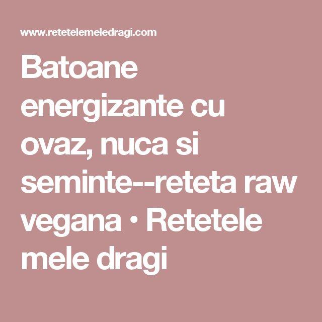 Batoane energizante cu ovaz, nuca si seminte--reteta raw vegana • Retetele mele dragi