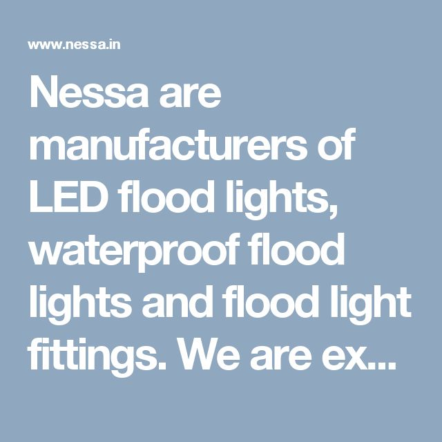 Nessa are manufacturers of LED flood lights, waterproof flood lights and flood light fittings. We are exporter of deferent type solar led light in Kenya, Uganda, ethiopia .