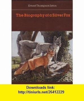 The Biography of a Silver Fox (9780803291911) Ernest Thompson Seton , ISBN-10: 0803291914  , ISBN-13: 978-0803291911 ,  , tutorials , pdf , ebook , torrent , downloads , rapidshare , filesonic , hotfile , megaupload , fileserve