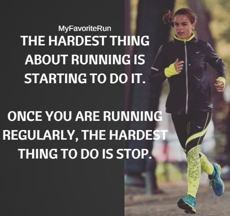 THE HARDEST THING ABOUT RUNNING IS STARTING TO DO IT. ONCE YOU ARE RUNNING REGULARLY, THE HARDEST THING TO DO IS STOP.