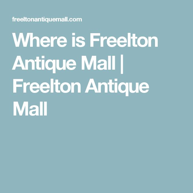Freelton Antique Mall |  7 Days a Week • Weekdays 11 am to 5 pm, Weekends 10 am to 5 pm