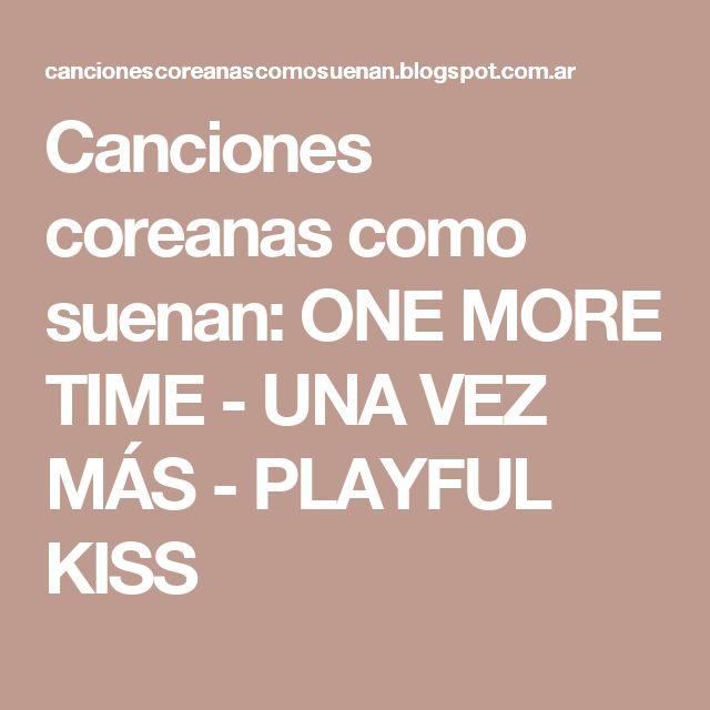 Canciones coreanas como suenan: ONE MORE TIME - UNA VEZ MÁS - PLAYFUL KISS