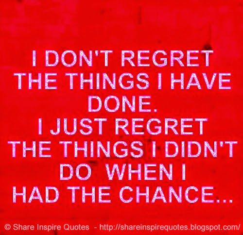 Done Had Chance Wen Things Do Regret I Didnt Things I I Have Regret I I Dont