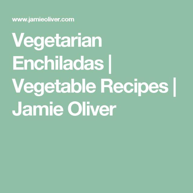 Vegetarian Enchiladas | Vegetable Recipes | Jamie Oliver