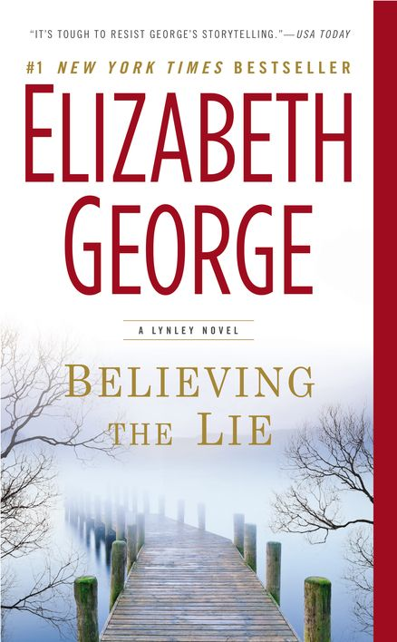 BELIEVING THE LIE: A Lynley Novel by Elizabeth George -- Is it an accident? Or murder?