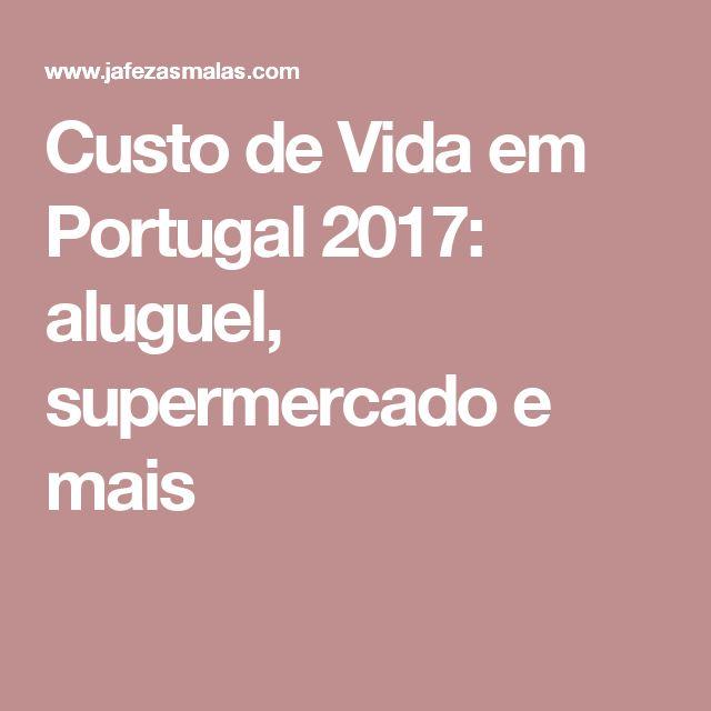 Custo de Vida em Portugal 2017: aluguel, supermercado e mais