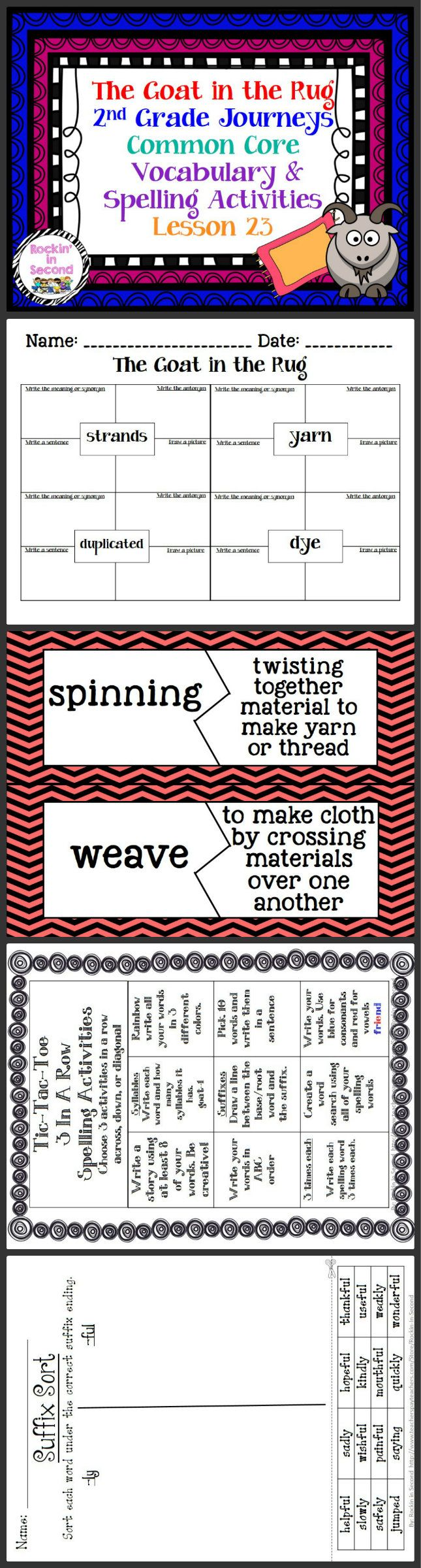 Journeys The Goat in the Rug Lesson 23 Spelling & Vocab. Activities  In this bundle you will receive Vocabulary Puzzles, Vocabulary 4 square sheets, Spelling lists for student's agendas, Tic-Tac-Toe spelling activity, Spelling Sort, and Rainbow Write spelling paper.  These all are aligned with Common Core and goes along with Journeys.