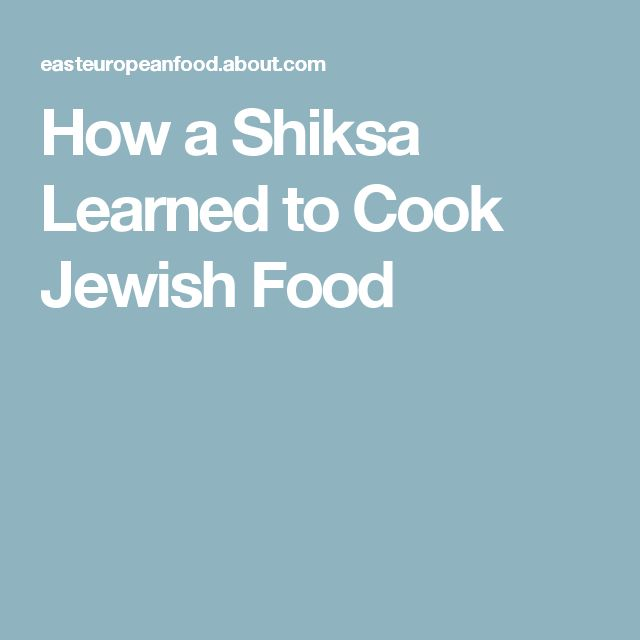 How a Shiksa Learned to Cook Jewish Food