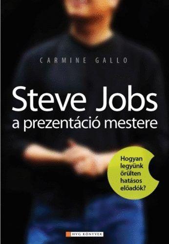 Carmine Gallo: Steve Jobs a prezentáció mestere - Hogyan legyünk őrülten hatásos előadók
