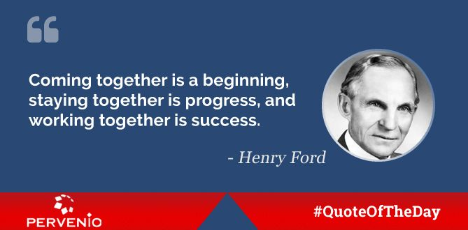 Henry Ford #quotes: Coming together is a beginning, staying together is progress, and working together is success.
