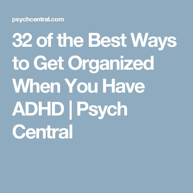 32 of the Best Ways to Get Organized When You Have ADHD | Psych Central