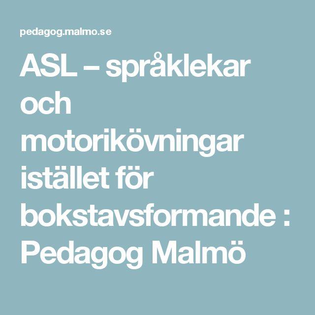 ASL – språklekar och motorikövningar istället för bokstavsformande : Pedagog Malmö