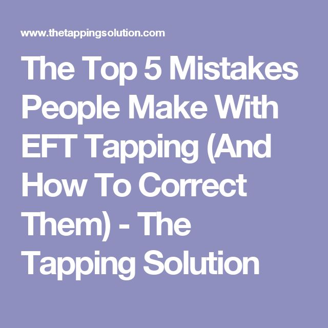 The Top 5 Mistakes People Make With EFT Tapping (And How To Correct Them) - The…