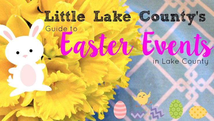 Guide to Easter Events in Lake County - from egg hunts to brunches and where to see the bunny we have it all in one place!