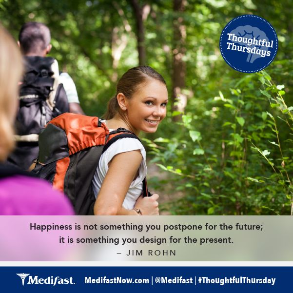 Happiness is not something you postpone for the future. It is something you design for the present.  #Inspiration #ThoughtfulThursday #Medifast