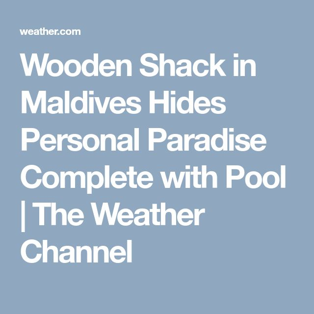 Wooden Shack in Maldives Hides Personal Paradise Complete with Pool | The Weather Channel