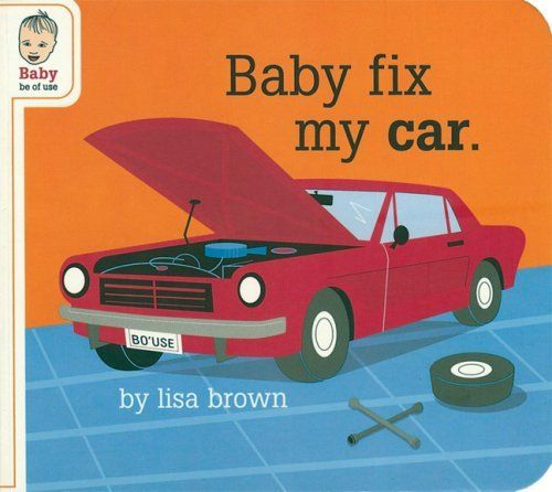 Baby Fix My Car (Baby Be of Use), http://www.amazon.com/dp/1932416560/ref=cm_sw_r_pi_awd_lLW0rb0EJ1M7N