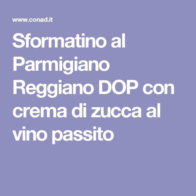 Sformatino al Parmigiano Reggiano DOP con crema di zucca al vino passito