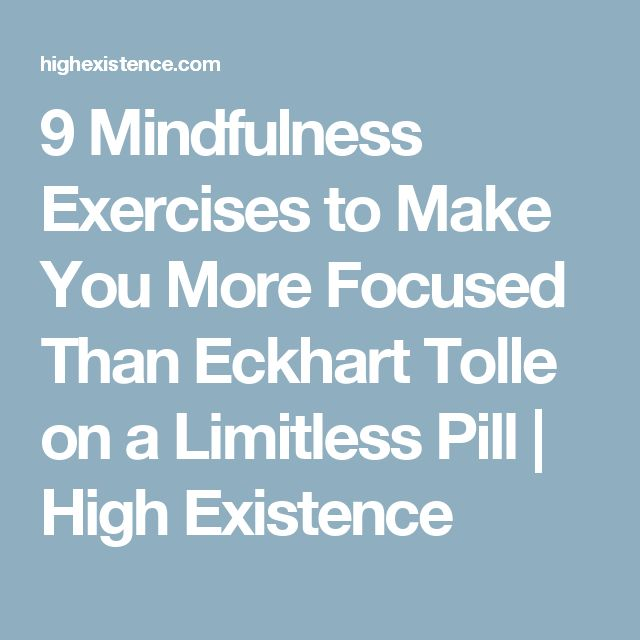9 Mindfulness Exercises to Make You More Focused Than Eckhart Tolle on a Limitless Pill | High Existence