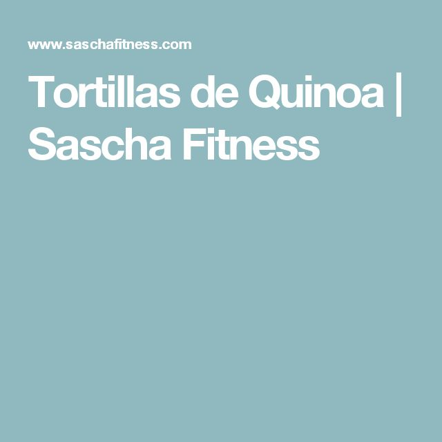Tortillas de Quinoa | Sascha Fitness