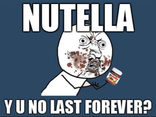 nutella y u no last forever #meme #hilarious