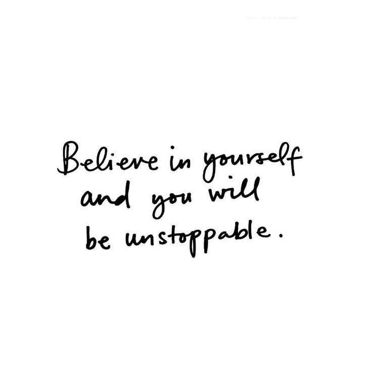 Glaube an Dich selbst und Du wirst unaufhaltsam sein.