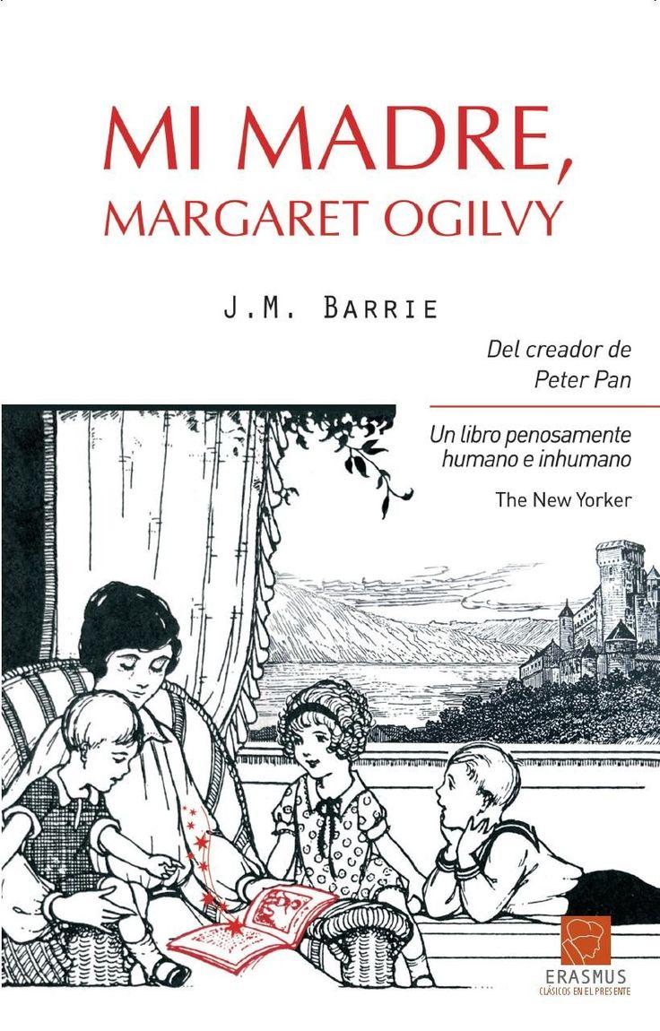 """""""mi madre margaret ogilvy"""" de james matthew barrie Pocos libros habrá en la historia literaria tan emotivos en recuerdo de una madre como éste del célebre creador de Peter Pan. No es de extrañar que el libro emocionara tanto a Borges -al igual que Barrie, adorador de R. L. Stevenson, y también muy ligado a su madre. Por lo demás, la obra está imbuida de un constante humor debido a la personalidad de Margaret Ogilvy, con una viva inteligencia natural. B OGI bar"""