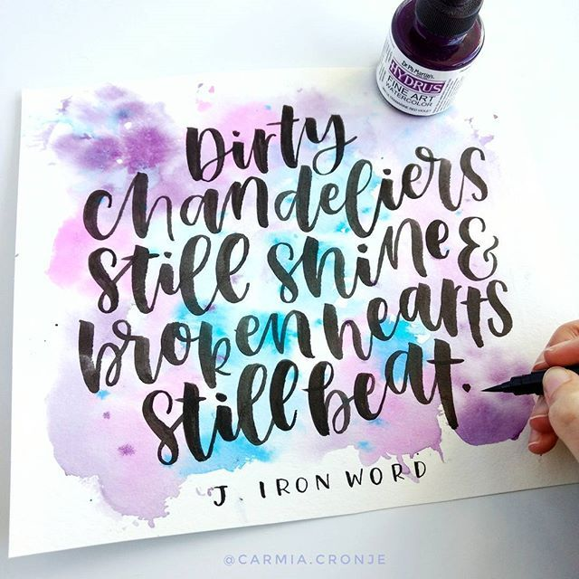 """Brush lettering by @carmia.cronje on Instagram. """"Dirty chandeliers still shine and broken hearts still beat"""". Beautiful words by @j.ironword . Background painted with Dr. Ph Martin's liquid watercolour and lettered with a Pentel Pocket brush pen dipped in Sumi ink."""
