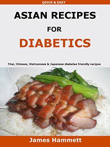 Asian Recipes For Diabetics: Thai, Chinese, Vietnamese & Japanese diabetes friendly recipes by James Hammett http://www.amazon.co.uk/dp/B01AN7WVVK/ref=cm_sw_r_pi_dp_WLsMwb071ET5K