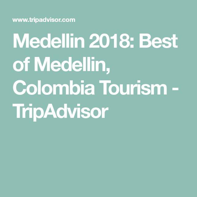 Medellin 2018: Best of Medellin, Colombia Tourism - TripAdvisor
