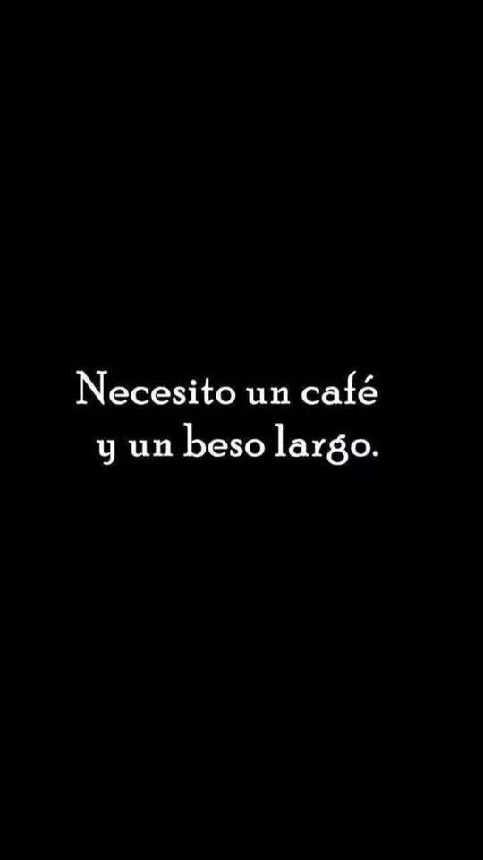 Necesito un café y un beso largo