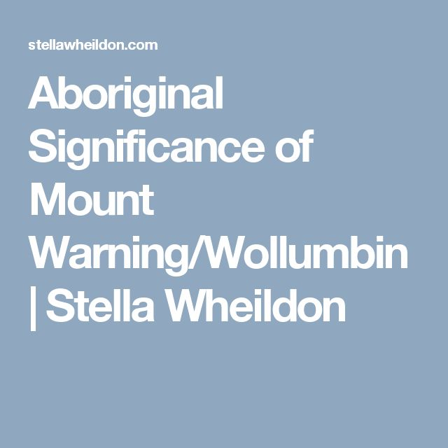 Aboriginal Significance of Mount Warning/Wollumbin | Stella Wheildon