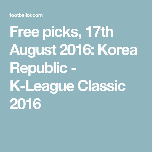 Free picks, 17th August 2016: Korea Republic - K-League Classic 2016